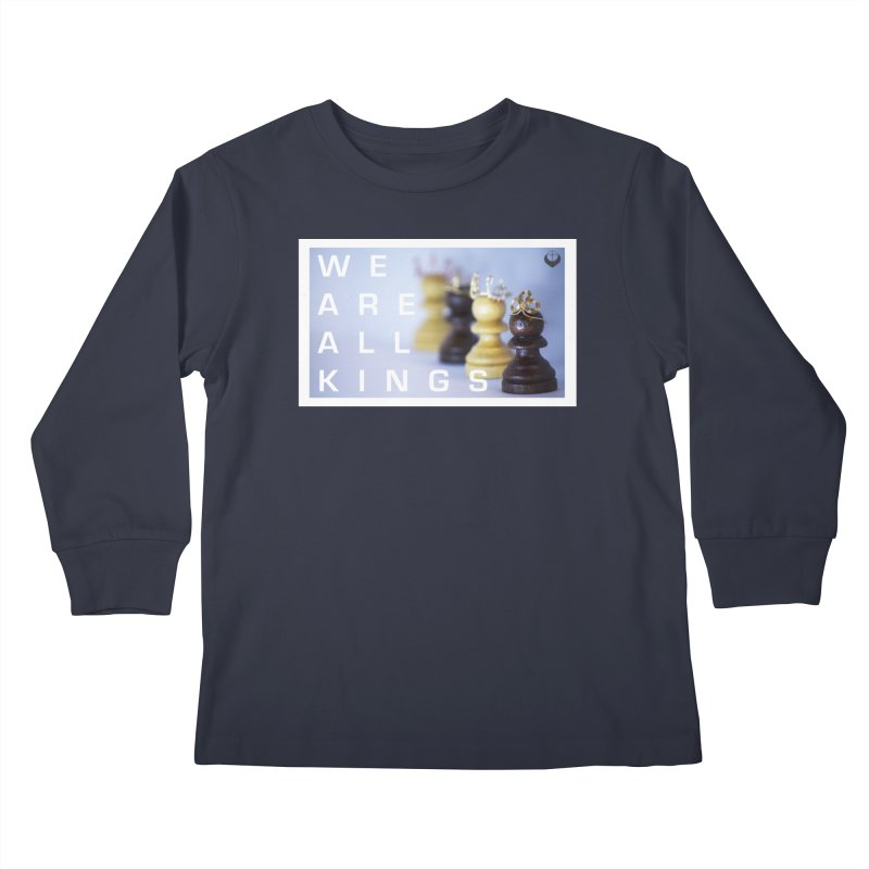"""We are alll kings"" Kids Longsleeve T-Shirt by The Embien Empire"