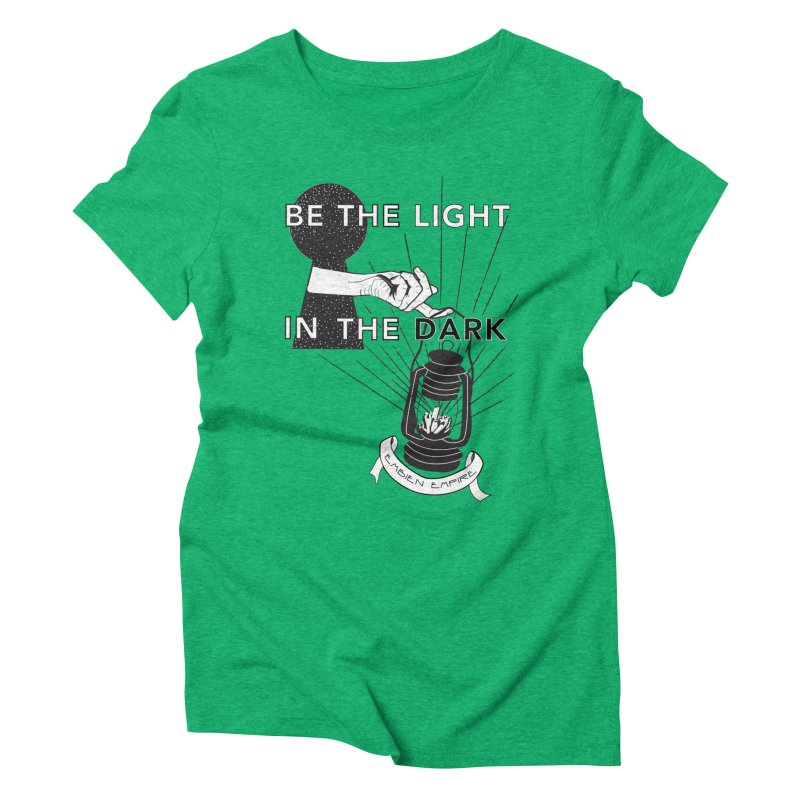 """Be the light in the dark"" Women's Triblend T-Shirt by The Embien Empire"