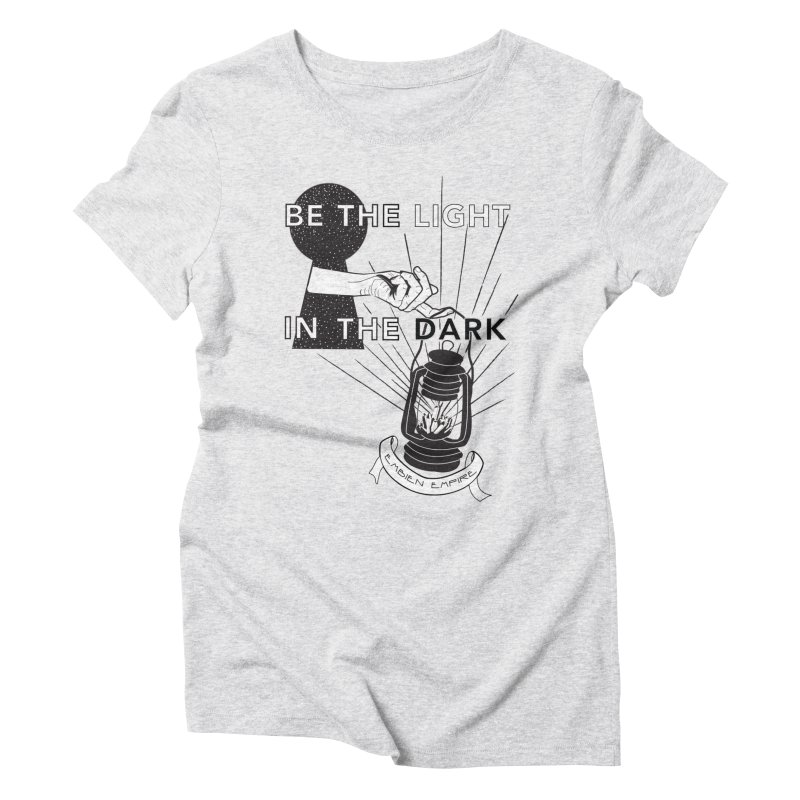 """""""Be the light in the dark"""" Women's T-Shirt by The Embien Empire"""