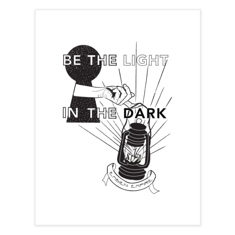 """Be the light in the dark"" Home Fine Art Print by The Embien Empire"