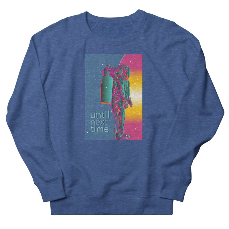 Until next time Men's French Terry Sweatshirt by The Embien Empire