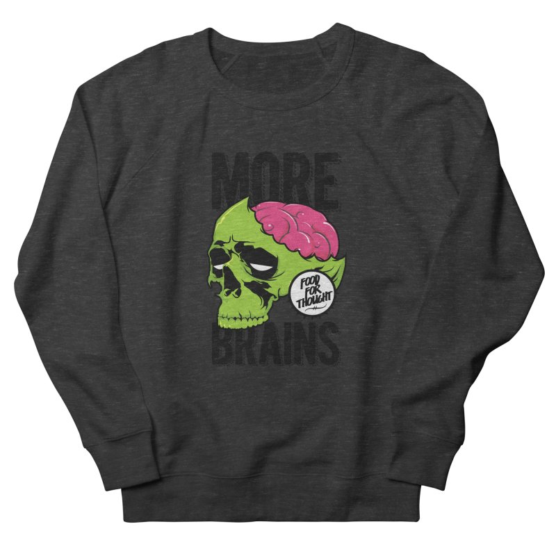 More Brains Women's Sweatshirt by emodistcreates's Artist Shop