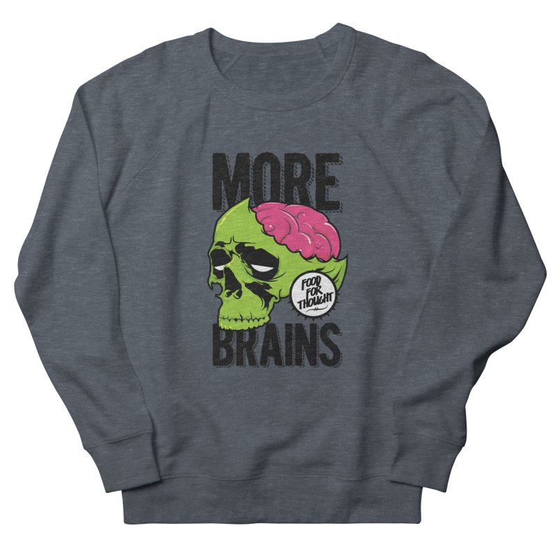 More Brains Men's French Terry Sweatshirt by emodistcreates's Artist Shop
