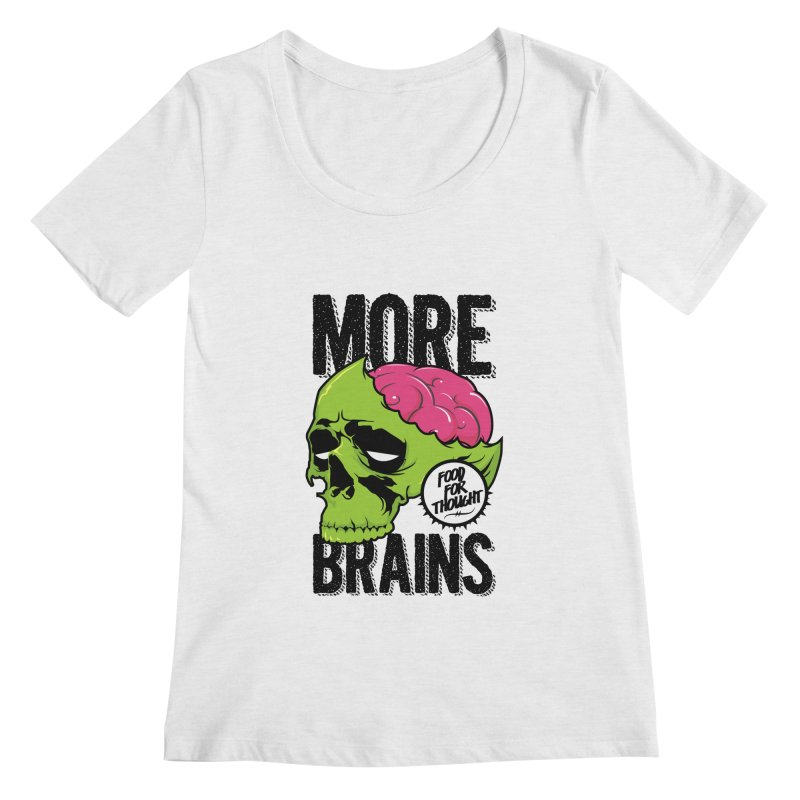 More Brains Women's Scoopneck by emodistcreates's Artist Shop