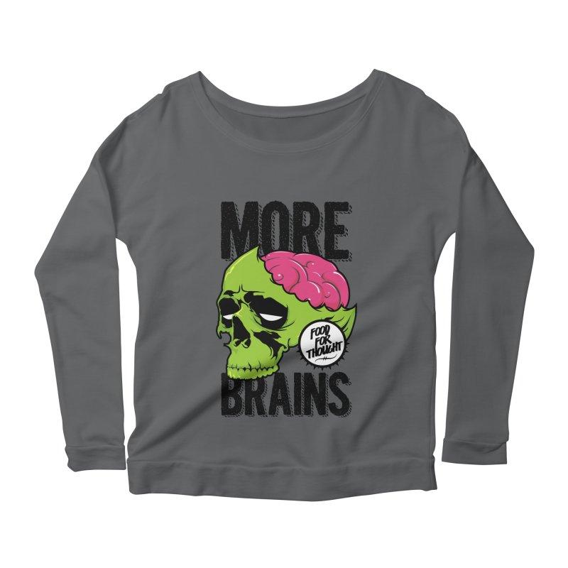 More Brains Women's Scoop Neck Longsleeve T-Shirt by emodistcreates's Artist Shop