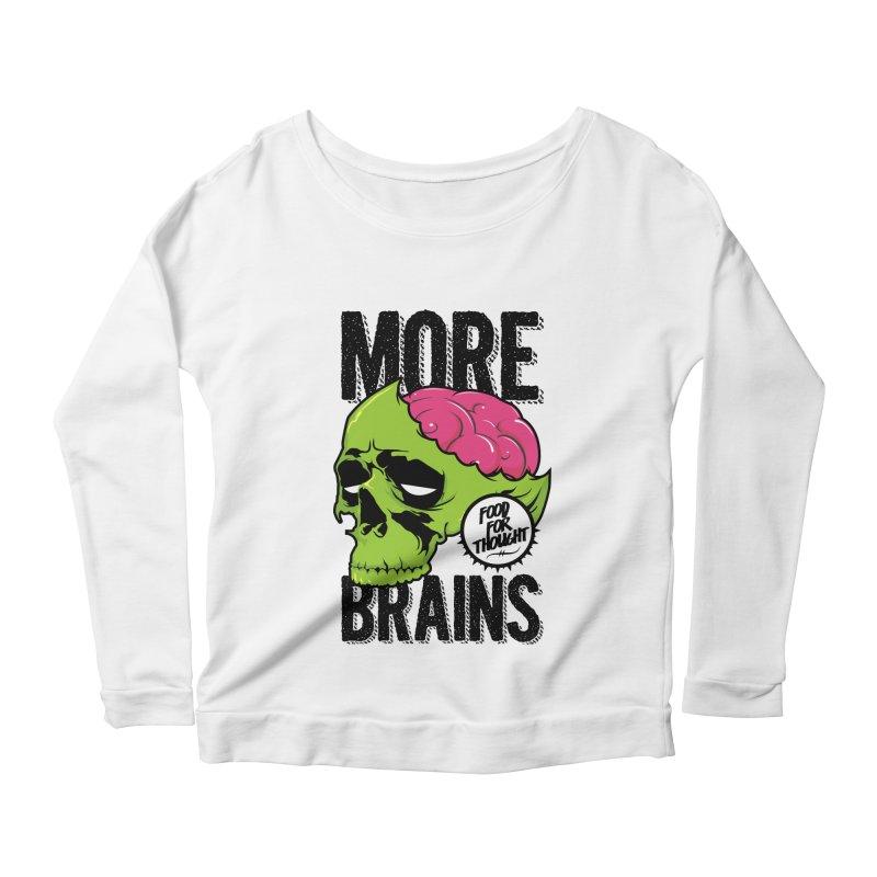 More Brains Women's Longsleeve Scoopneck  by emodistcreates's Artist Shop