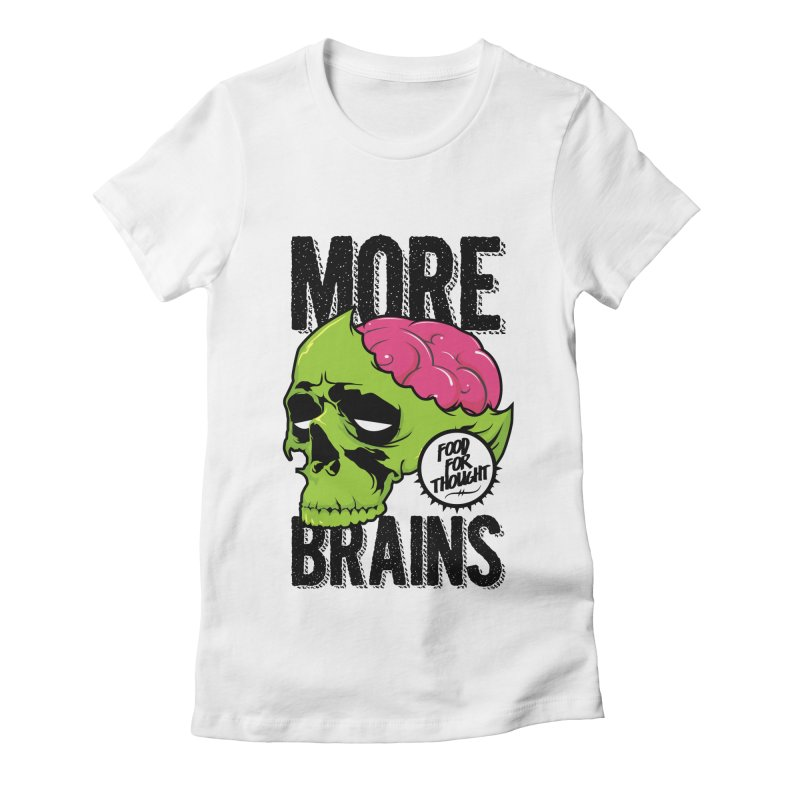 More Brains Women's Fitted T-Shirt by emodistcreates's Artist Shop