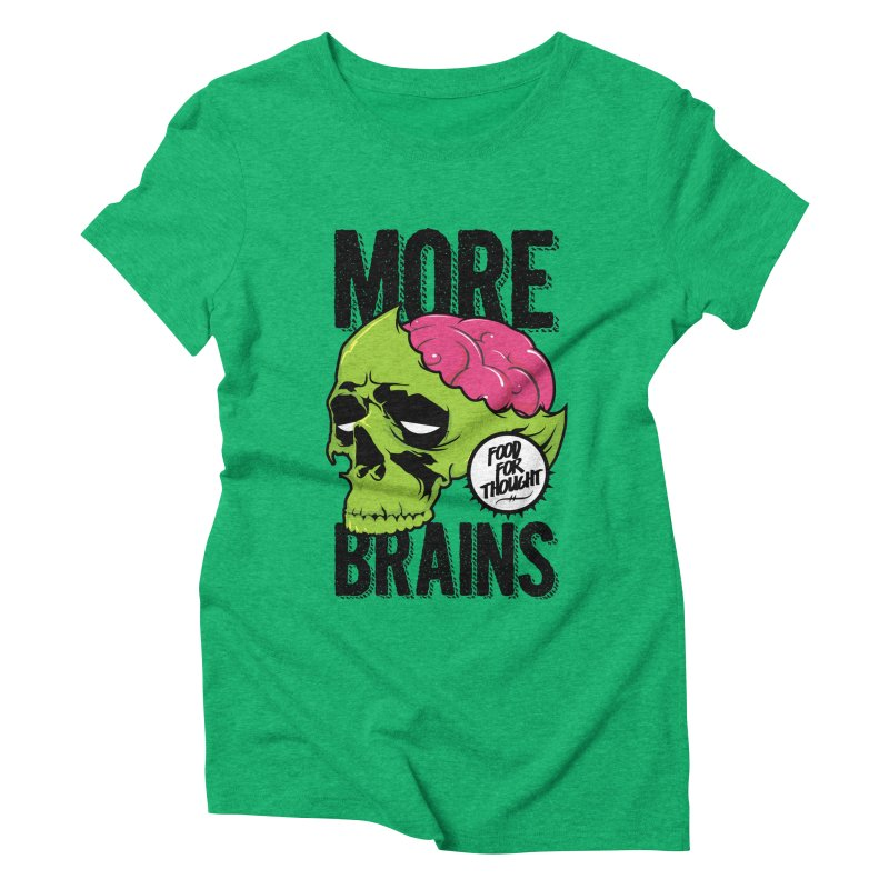 More Brains Women's Triblend T-Shirt by emodistcreates's Artist Shop