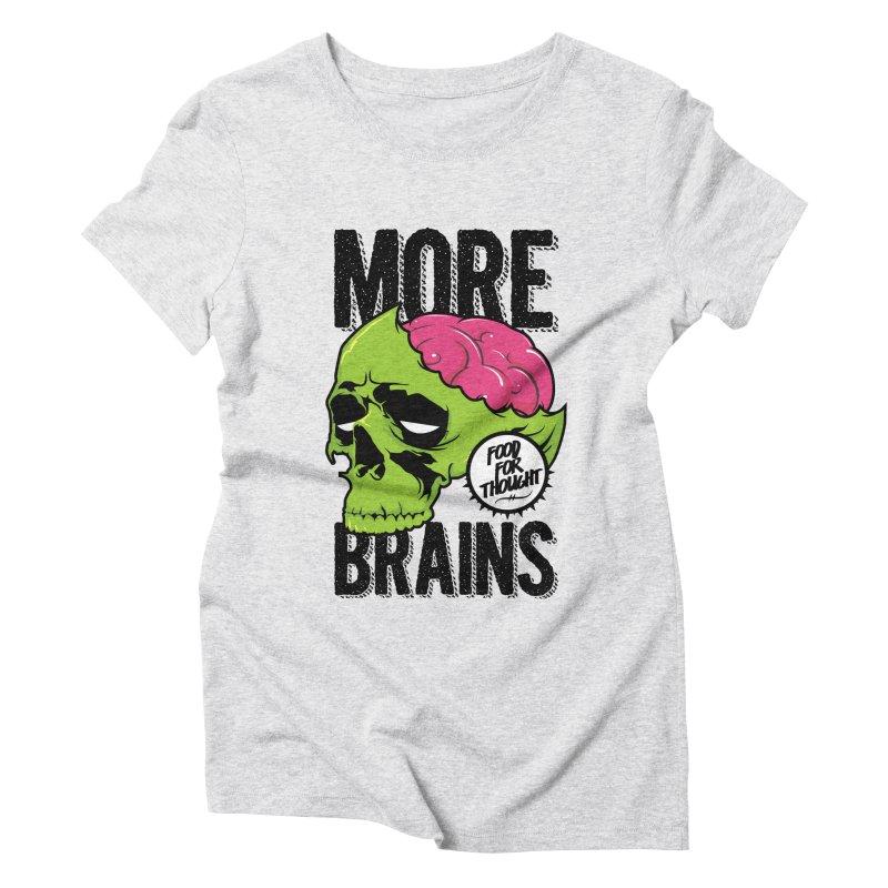 More Brains Women's Triblend T-Shirt by emodistcreates's Artist Shop