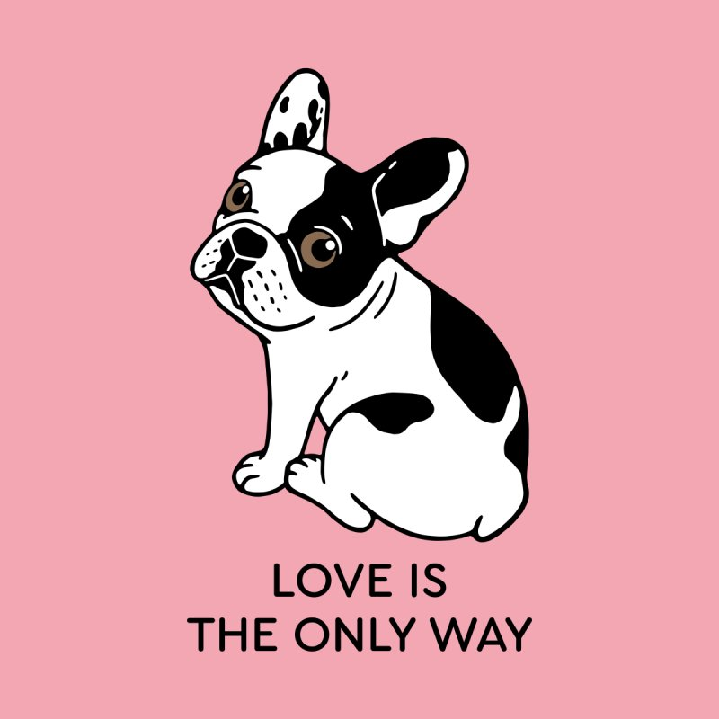 Cute Frenchie knows love is the only way  Women's T-Shirt by Emotional Frenchies - Cute French Bulldog T-shirts