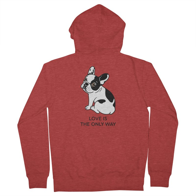 Cute Frenchie knows love is the only way  Women's French Terry Zip-Up Hoody by Emotional Frenchies - Cute French Bulldog T-shirts