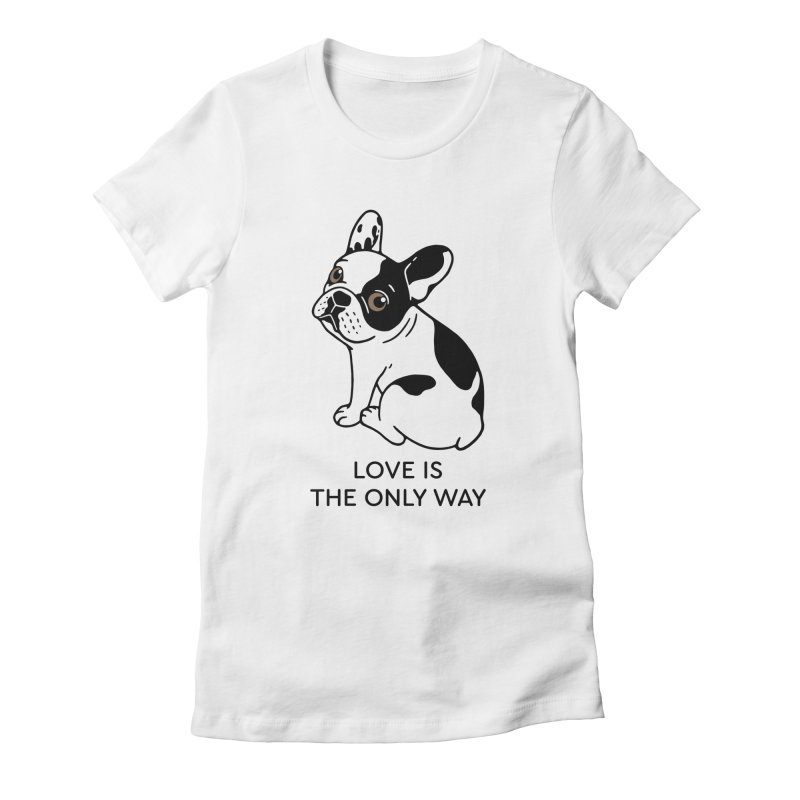 Cute Frenchie knows love is the only way  Women's Fitted T-Shirt by Emotional Frenchies - Cute French Bulldog T-shirts