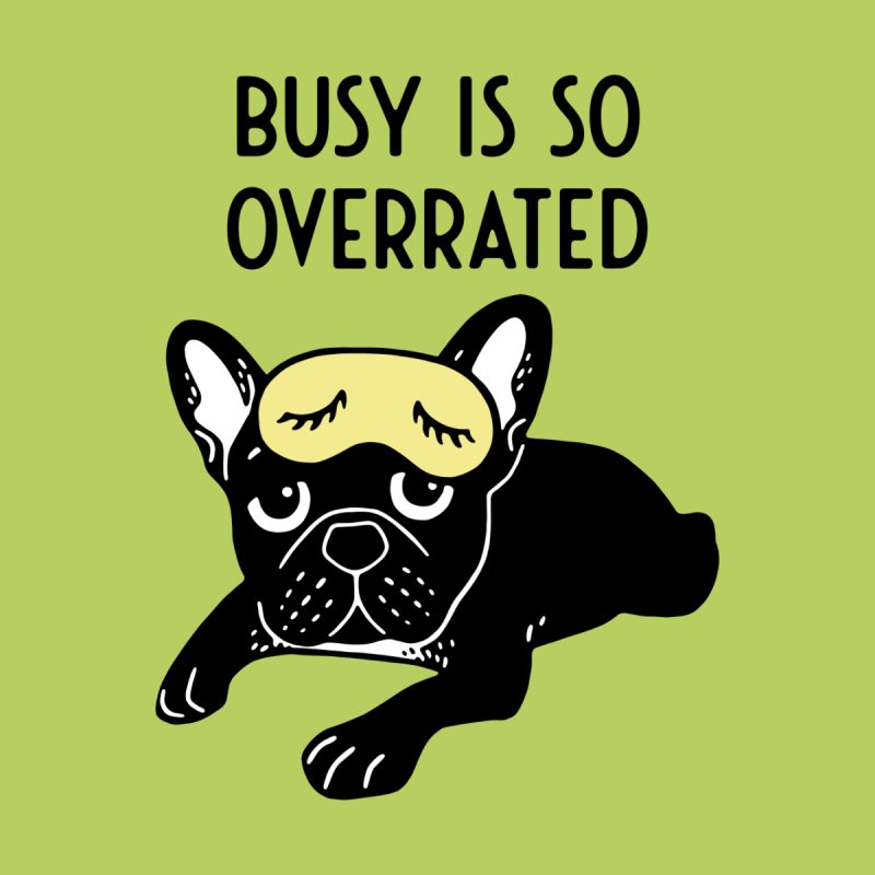 The brindle Frenchie thinks busy is so overrated  Women's T-Shirt by Emotional Frenchies - Cute French Bulldog T-shirts