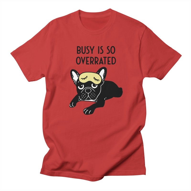 The brindle Frenchie thinks busy is so overrated  in Men's Regular T-Shirt Red by Emotional Frenchies - Cute French Bulldog T-shirts