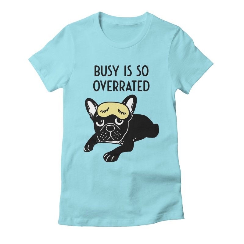 The brindle Frenchie thinks busy is so overrated  Women's Fitted T-Shirt by Emotional Frenchies - Cute French Bulldog T-shirts