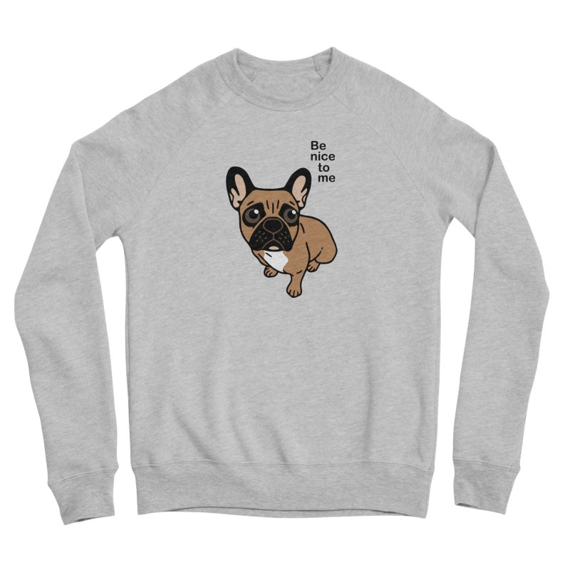 Be nice to the cute black mask fawn Frenchie  Men's Sponge Fleece Sweatshirt by Emotional Frenchies - Cute French Bulldog T-shirts