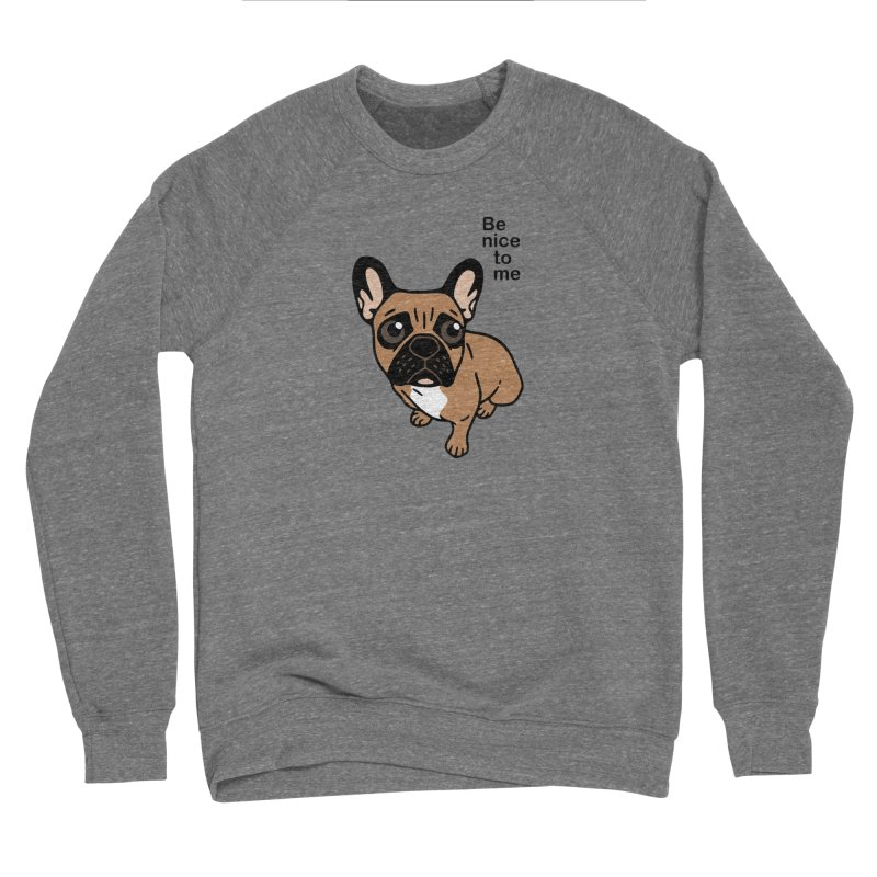 Be nice to the cute black mask fawn Frenchie  Women's Sponge Fleece Sweatshirt by Emotional Frenchies - Cute French Bulldog T-shirts