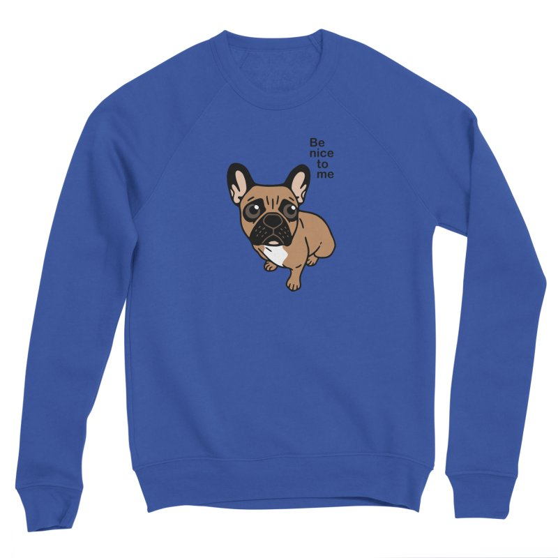 Be nice to the cute black mask fawn Frenchie  Men's Sweatshirt by Emotional Frenchies - Cute French Bulldog T-shirts