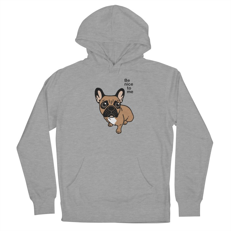 Be nice to the cute black mask fawn Frenchie  Women's French Terry Pullover Hoody by Emotional Frenchies - Cute French Bulldog T-shirts