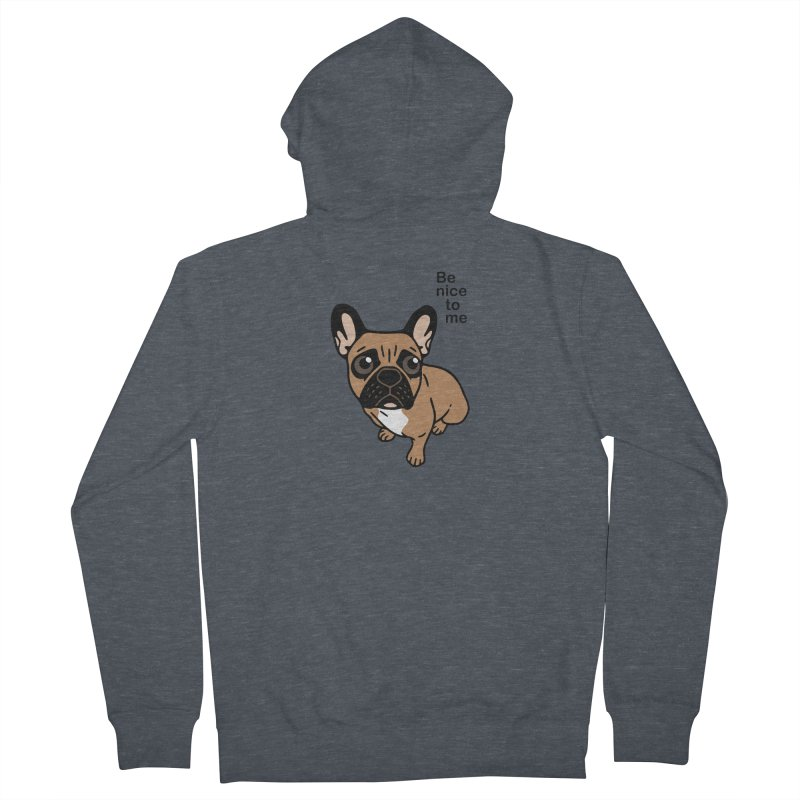 Be nice to the cute black mask fawn Frenchie  Women's French Terry Zip-Up Hoody by Emotional Frenchies - Cute French Bulldog T-shirts