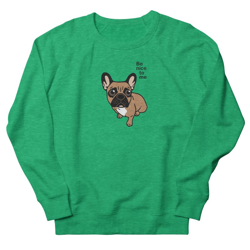 Be nice to the cute black mask fawn Frenchie  Women's French Terry Sweatshirt by Emotional Frenchies - Cute French Bulldog T-shirts