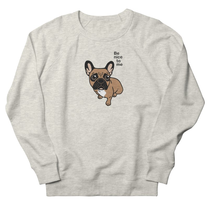 Be nice to the cute black mask fawn Frenchie  Men's French Terry Sweatshirt by Emotional Frenchies - Cute French Bulldog T-shirts
