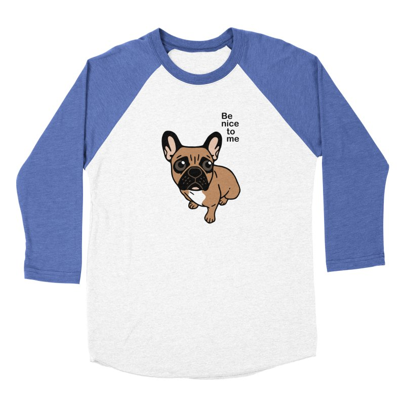 Be nice to the cute black mask fawn Frenchie  Women's Baseball Triblend Longsleeve T-Shirt by Emotional Frenchies - Cute French Bulldog T-shirts