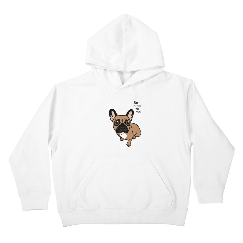 Be nice to the cute black mask fawn Frenchie  Kids Pullover Hoody by Emotional Frenchies - Cute French Bulldog T-shirts