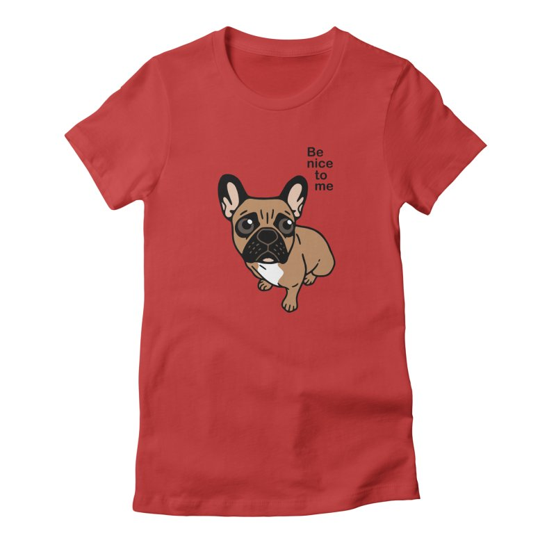 Be nice to the cute black mask fawn Frenchie  Women's Fitted T-Shirt by Emotional Frenchies - Cute French Bulldog T-shirts