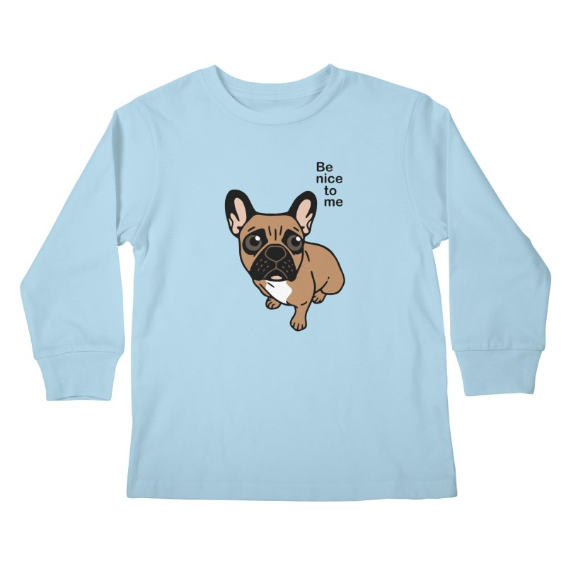 Be nice to the cute black mask fawn Frenchie  in Kids Longsleeve T-Shirt Powder Blue by Emotional Frenchies - Cute French Bulldog T-shirts