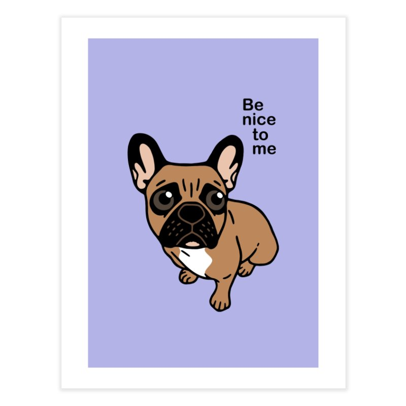 Be nice to the cute black mask fawn Frenchie  Home Fine Art Print by Emotional Frenchies - Cute French Bulldog T-shirts
