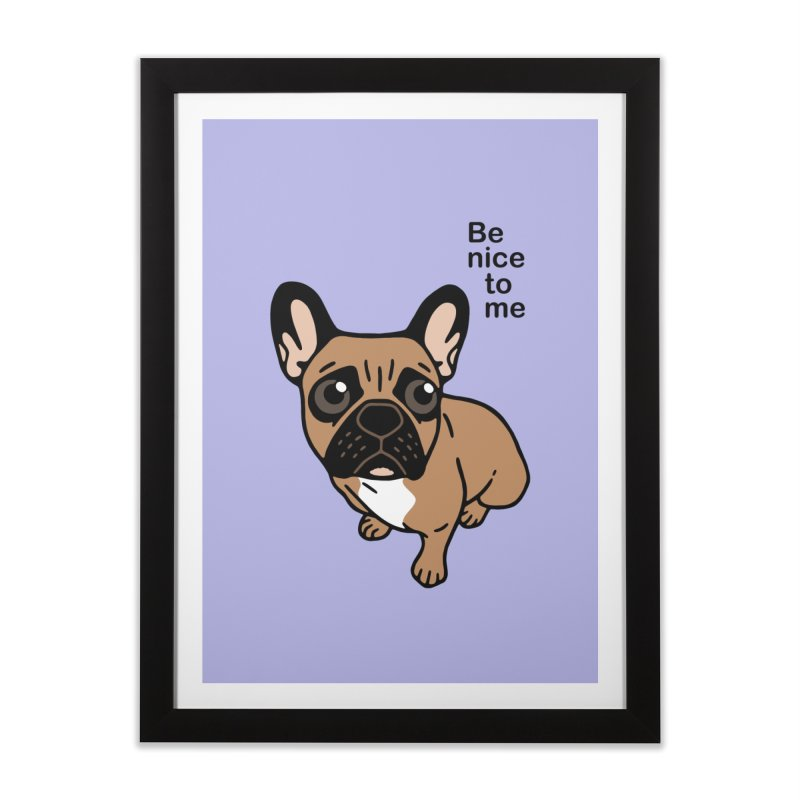 Be nice to the cute black mask fawn Frenchie  Home Framed Fine Art Print by Emotional Frenchies - Cute French Bulldog T-shirts