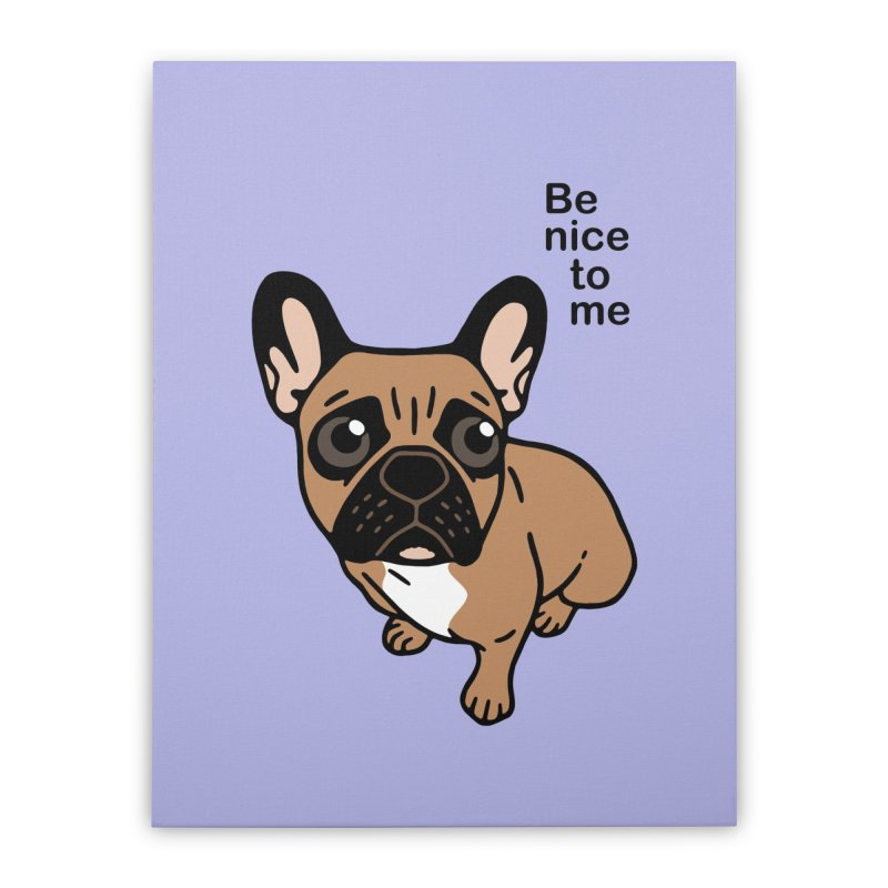 Be nice to the cute black mask fawn Frenchie  Home Stretched Canvas by Emotional Frenchies - Cute French Bulldog T-shirts