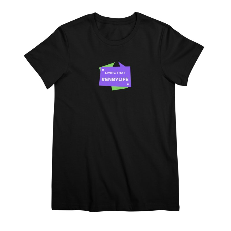 Living that #EnbyLife Women's Premium T-Shirt by #EnbyLife's Artist Shop