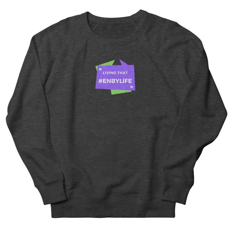 Living that #EnbyLife Women's Sweatshirt by #EnbyLife's Artist Shop