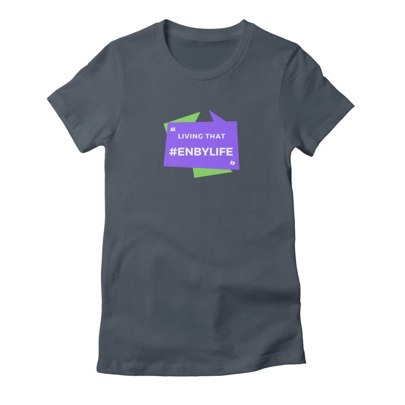 Living that #EnbyLife Women's T-Shirt by #EnbyLife's Artist Shop