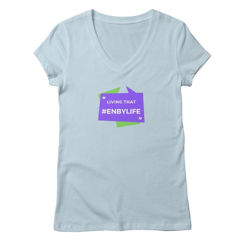 Living that #EnbyLife Women's Regular V-Neck by #EnbyLife's Artist Shop