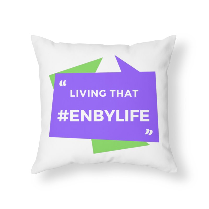 Living that #EnbyLife Home Throw Pillow by #EnbyLife's Artist Shop