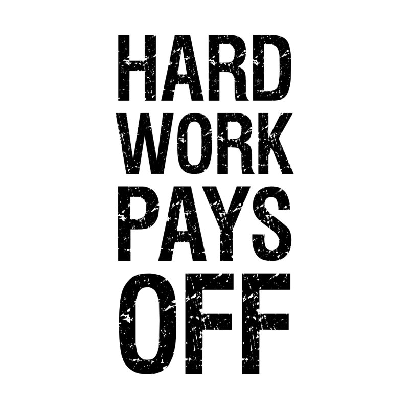 e530c84f1911 Hard work pays off Accessories Phone Case by Endless Designs
