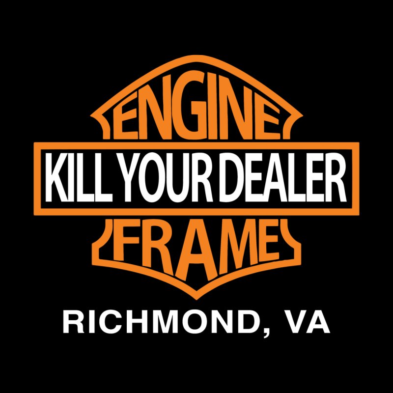 Kill Your Dealer by Engine and Frame's Artist Shop