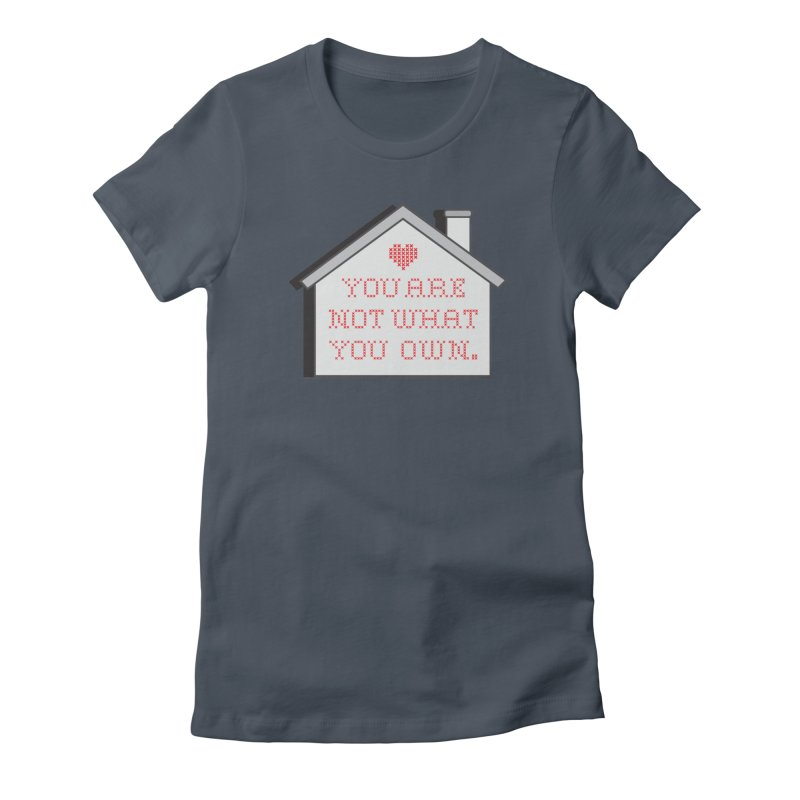 Not What You Own Women's T-Shirt by Enjoy Denial