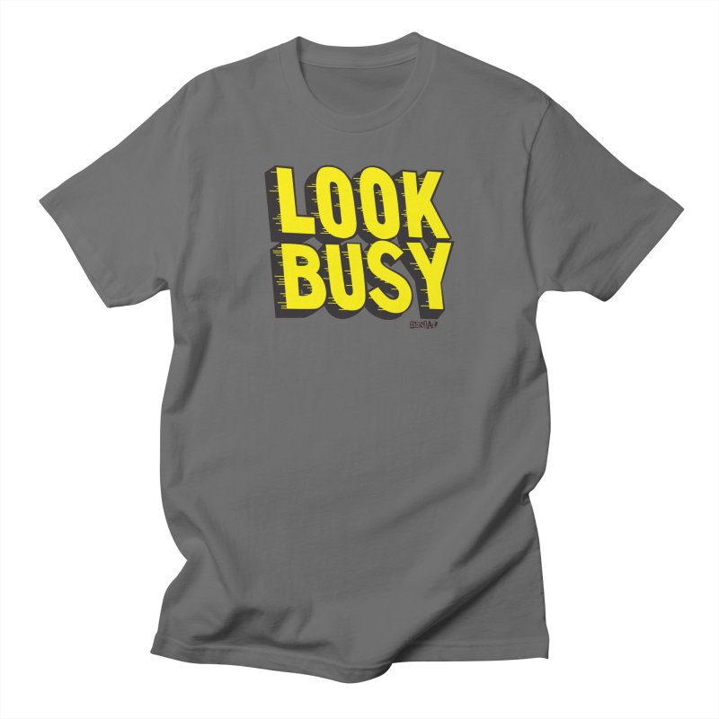 Look Busy Men's T-Shirt by Enjoy Denial
