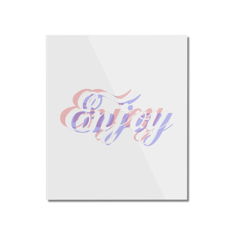 Enjoy 3D Home Mounted Acrylic Print by Enjoy or Die