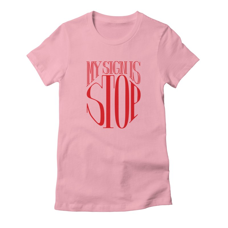 My Sign is STOP Women's T-Shirt by Flatirony