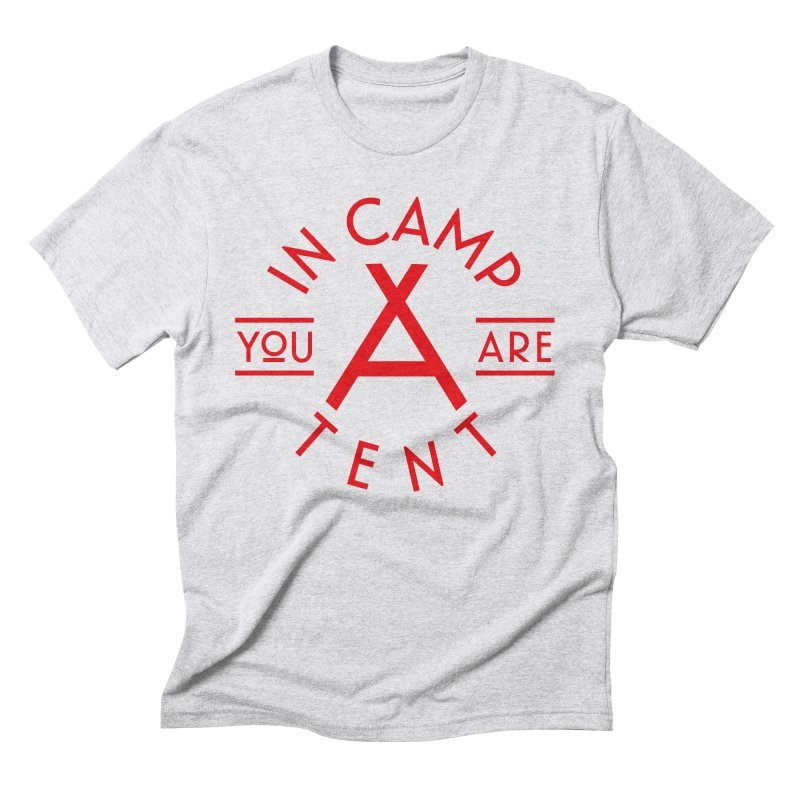 You Are In-camp-a-tent Men's T-Shirt by Flatirony