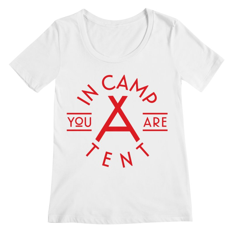 You Are In-camp-a-tent Women's Regular Scoop Neck by Flatirony