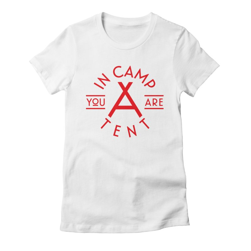 You Are In-camp-a-tent Women's T-Shirt by Flatirony