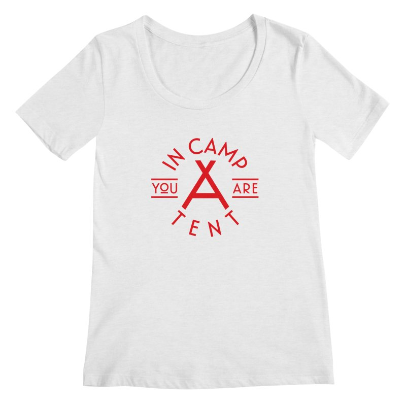 You Are In-camp-a-tent Women's Scoopneck by Flatirony