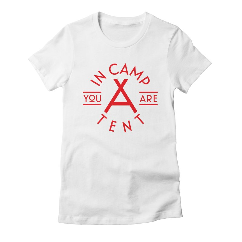 You Are In-camp-a-tent Women's Fitted T-Shirt by Flatirony