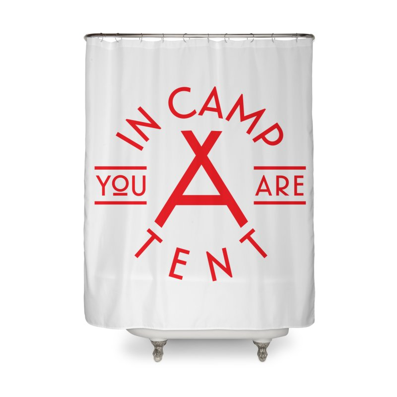You Are In-camp-a-tent Home Shower Curtain by Flatirony